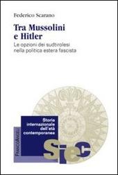 Tra Mussolini e Hitler. Le opzioni dei sudtirolesi nella politica estera fascista