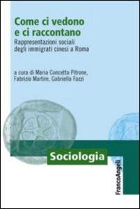 Libro Come ci vedono e ci raccontano. Rappresentazioni sociali degli immigrati cinesi a Roma