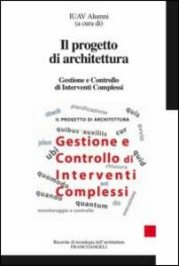 Il progetto di architettura. Gestione e controllo di interventi complessi
