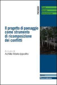 Libro Il progetto di paesaggio come strumento di ricomposizione dei conflitti