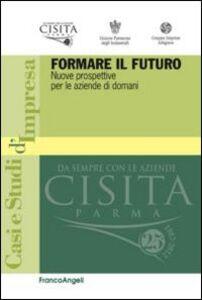 Libro Formare il futuro. Nuove prospettive per le aziende di domani