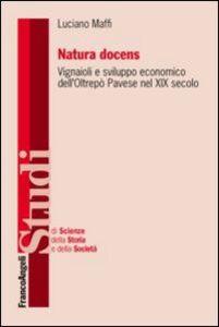 Foto Cover di Natura docens. I vignaioli e sviluppo economico dell'Oltrepò Pavese nel XIX secolo, Libro di Luciano Maffi, edito da Franco Angeli