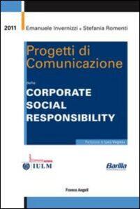 Libro Progetti di comunicazione della corporate social responsibility Emanuele Invernizzi , Stefania Romenti