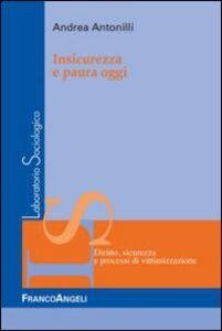 Foto Cover di Insicurezza e paura oggi, Libro di Andrea Antonilli, edito da Franco Angeli