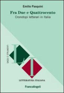 Libro Fra Due e Quattrocento. Cronotopi letterari in Italia Emilio Pasquini