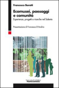 Libro Ecomusei, paesaggi e comunità. Esperienze, progetti e ricerche nel Salento Francesco Baratti