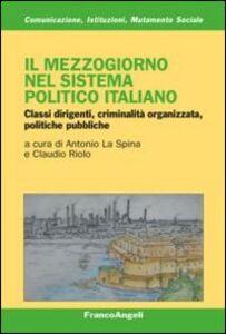 Libro Il mezzogiorno nel sistema politico italiano. Classi dirigenti, criminalità organizzata, politiche pubbliche