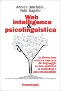Web intelligence & psicolinguistica. La dimensione emotiva nascosta del linguaggio online applicata al marketing e alla comunicazione