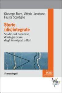Libro Storie (dis)integrate. Studio sul processo d'integrazione degli immigrati a Bari Giuseppe Moro , Vittoria Jacobone , Fausta Scardigno