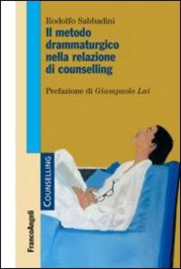 Libro Il metodo drammaturgico nella relazione di counselling Rodolfo Sabbadini