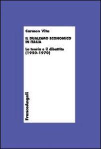 Libro Il dualismo economico in Italia. La teoria e il dibattito (1950-1970) Carmen Vita