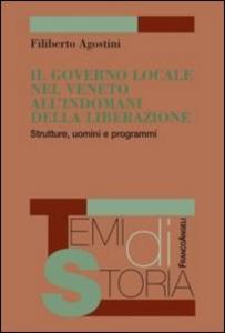 Libro Il governo locale nel Veneto all'indomani della liberazione. Strutture, uomini e programmi Filiberto Agostini