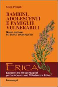 Libro Bambini, adolescenti e famiglie vulnerabili. Nuove direzioni nei servizi socioeducativi Silvio Premoli