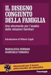 Libro Il disegno congiunto della famiglia. Uno strumento per l'analisi delle relazioni familiari Marialuisa Gennari , Giancarlo Tamanza
