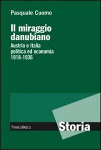 Libro Il miraggio danubiano. Austria e Italia politica ed economia 1918-1936 Pasquale Cuomo