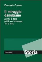 Il miraggio danubiano. Austria e Italia politica ed economia 1918-1936
