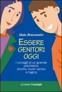 Foto Cover di Essere genitori oggi. I consigli di un grande psichiatra: amore, buon senso e logica, Libro di Alain Braconnier, edito da Franco Angeli
