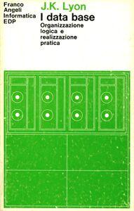 Foto Cover di I data base. Organizzazione logica e realizzazione pratica, Libro di J. K. Lyon, edito da Franco Angeli