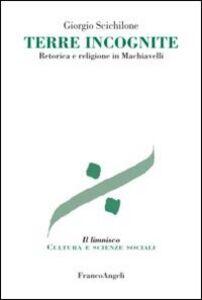 Foto Cover di Terre incognite. Retorica e religione in Machiavelli, Libro di Giorgio Scichilone, edito da Franco Angeli