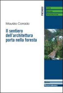 Libro Il sentiero dell'architettura porta nella foresta Maurizio Corrado