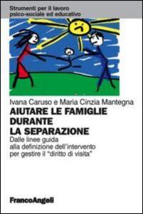 """Libro Aiutare le famiglie durante la separazione. Dalle linee guida alla definizione dell'intervento per gestire il """"diritto di visita"""" Ivana Caruso , M. Cinzia Mantegna"""