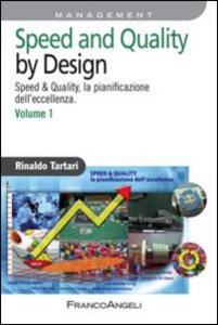 Libro Speed and quality by design. Speed & quality, la pianificazione dell'eccellenza. Vol. 1 Rinaldo Tartari