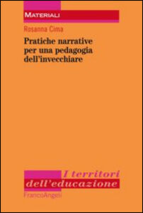 Foto Cover di Pratiche narrative per una pedagogia dell'invecchiare, Libro di Rosanna Cima, edito da Franco Angeli