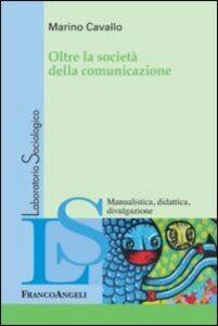 Libro Oltre la società della comunicazione Marino Cavallo