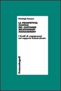 Libro La prospettiva olistica del customer relatioship management. I livelli di engagement nel rapporto brand-cliente Pierluigi Passaro