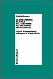 La prospettiva olistica del customer relatioship management. I livelli di engagement nel rapporto brand-cliente