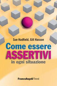 Foto Cover di Come essere assertivi in ogni situazione, Libro di Sue Hadfield,Gill Hasson, edito da Franco Angeli