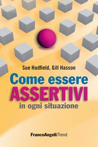 Libro Come essere assertivi in ogni situazione Sue Hadfield , Gill Hasson