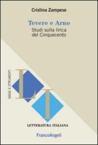 Foto Cover di Tevere e Arno. Studi sulla lirica del Cinquecento, Libro di Cristina Zampese, edito da Franco Angeli