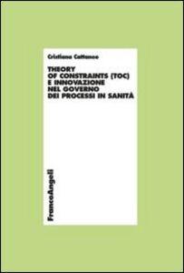 Libro Theory of constraints (TOC) e innovazione nel governo dei processi in sanità Cristiana Cattaneo