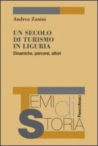 Foto Cover di Un secolo di turismo in Liguria. Dinamiche, percorsi, attori, Libro di Andrea Zanini, edito da Franco Angeli