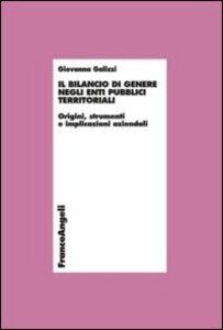 Foto Cover di Il bilancio di genere negli enti pubblici territoriali. Origini, strumenti e implicazioni aziendali, Libro di Giovanna Galizzi, edito da Franco Angeli