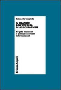 Libro Il bilancio dell'impresa di assicurazione. Regole nazionali e principi contabili internazionali Antonella Cappiello