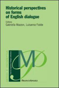 Foto Cover di Historical perspectives on forms of english dialogue, Libro di  edito da Franco Angeli