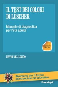 Libro Il test dei colori di Lüscher. Manuale di diagnostica per l'età adulta Nevio Del Longo