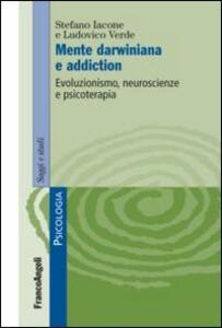 Libro Mente darwiniana e addiction. Evoluzionismo, neuroscienze e psicoterapia Stefano Iacone Ludovico Verde