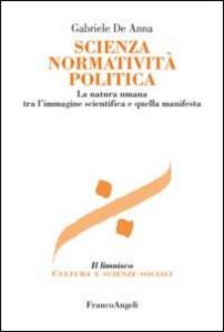 Libro Scienza normatività politica. La natura umana tra l'immagine scientifica e quella manifesta Gabriele De Anna
