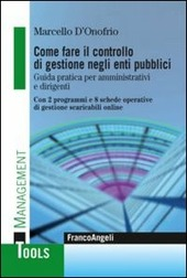 Come fare il controllo di gestione negli enti pubblici. Guida pratica per amministrativi e dirigenti. Con 2 programmi e 8 schede operative di gestione scaricabili...