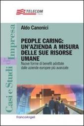 People caring: un'azienda a misura delle sue risorse umane. Nuove forme di benefit adottate dalle aziende europee più avanzate