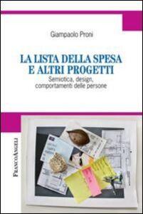 Foto Cover di La lista della spesa e altri progetti. Semiotica, design, comportamenti delle persone, Libro di Giampaolo Proni, edito da Franco Angeli
