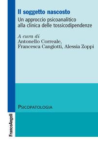 Foto Cover di Il soggetto nascosto. Un approccio psicoanalitico alla clinica delle tossicodipendenze, Libro di  edito da Franco Angeli