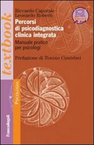 Libro Percorsi di psicodiagnostica clinica integrata. Manuale pratico per psicologi Riccardo Caporale , Leonardo Roberti