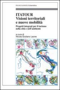 Libro Itatour. Visioni territoriali e nuove mobilità. Progetti integrati per il turismo nell'ambiente