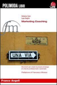 Libro Marketing coaching. Strumenti per creare la propria strategia di crescita professionale e aziendale Stefania Ciani , Lapo Baglini