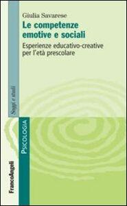 Libro Le competenze emotive e sociali. Esperienze educativo-creative per l'età prescolare Giulia Savarese