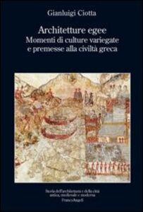 Libro Architetture egee. Momenti di culture variegate e premesse alla civiltà greca Gianluigi Ciotta